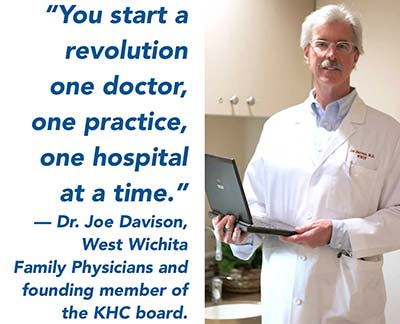 """You start a revolution one doctor, one practice, one hospital at a time."" —Dr. Joe Davison, West Wichita Family Physicians and founding member of the KHC board."